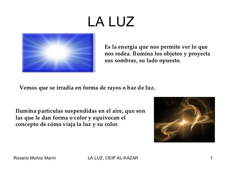 LA LUZ                                  Es la energía que nos permite ver lo que                                  nos rode...