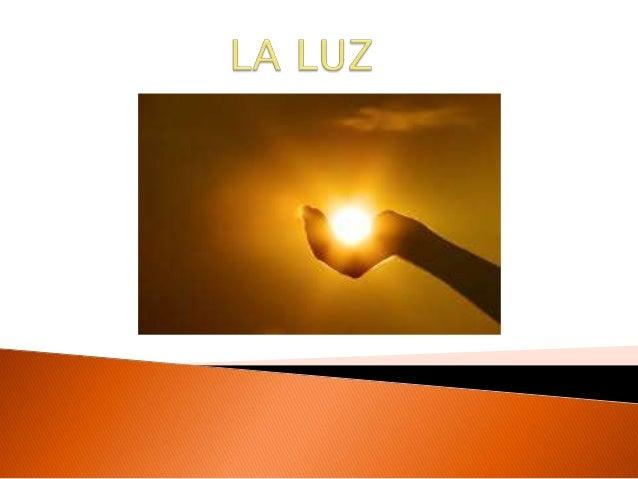    La luz natural que proviene del sol  La luz artificial que proviene de lámparas