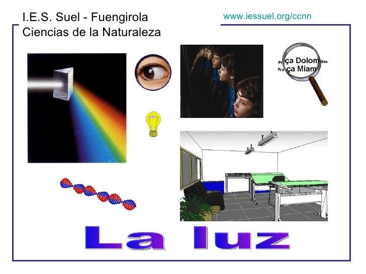 La luz I.E.S. Suel - Fuengirola Ciencias de la Naturaleza www.iessuel.org/ccnn