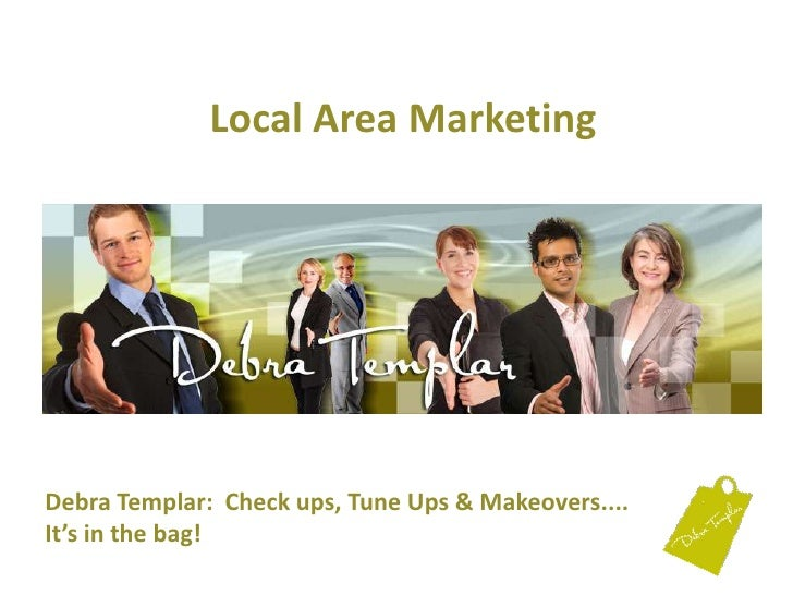 Local Area Marketing<br />Debra Templar:  Check ups, Tune Ups & Makeovers....It's in the bag! <br />