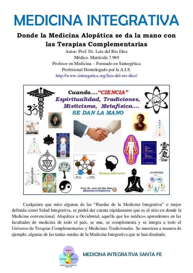 MEDICINA INTEGRATIVA SANTA FE MEDICINA INTEGRATIVA Donde la Medicina Alopática se da la mano con las Terapias Complementar...