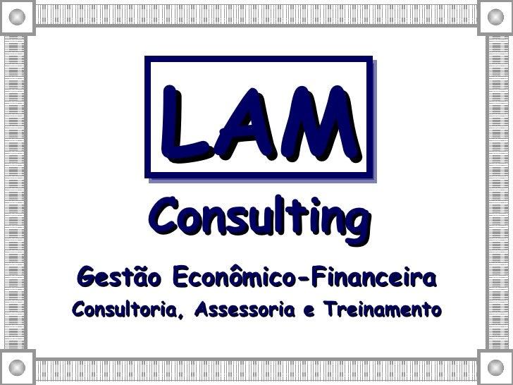 Gestão Econômico-Financeira Consultoria, Assessoria e Treinamento LAM   Consulting