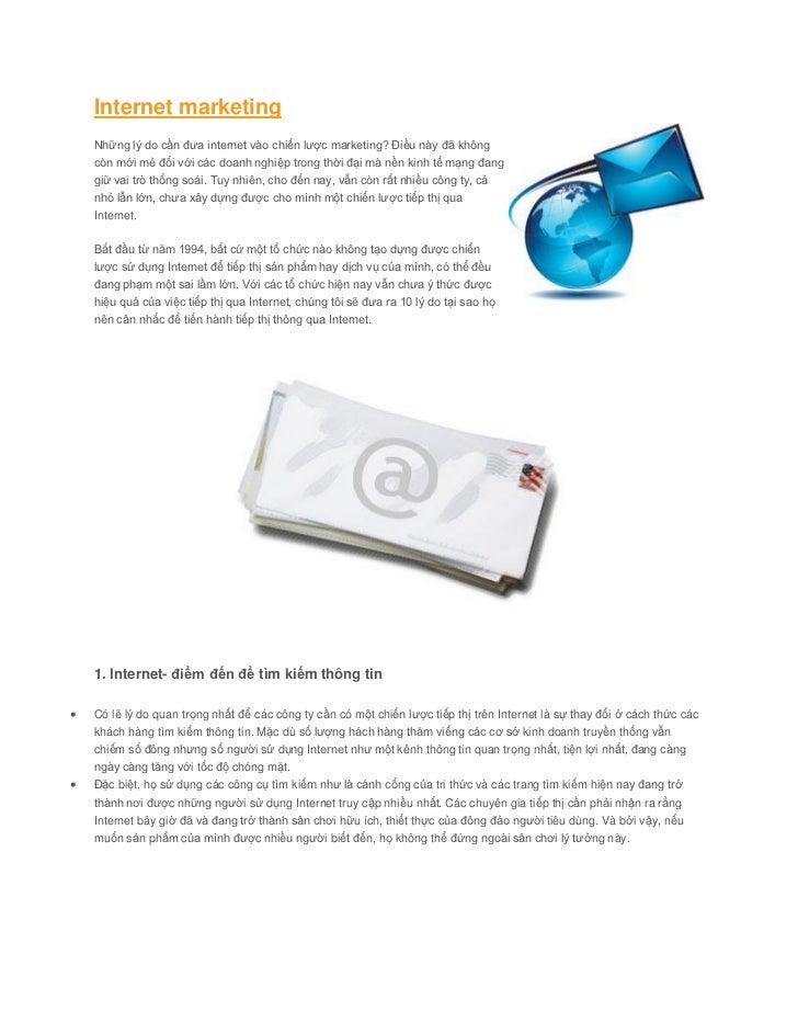 Internet marketing    Những lý do cần đưa internet vào chiến lược marketing? Điều này đã không    còn mới mẻ đối với các d...