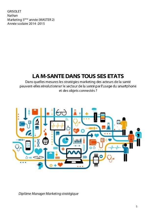 1 GRISOLET Nathan Marketing 5ème année (MASTER 2) Année scolaire 2014 -2015 LA M-SANTE DANS TOUS SES ETATS Dans quelles me...