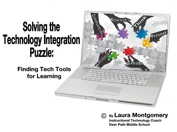 By  Laura Montgomery Instructional Technology Coach Deer Path Middle School Solving the Technology Integration Puzzle: © F...