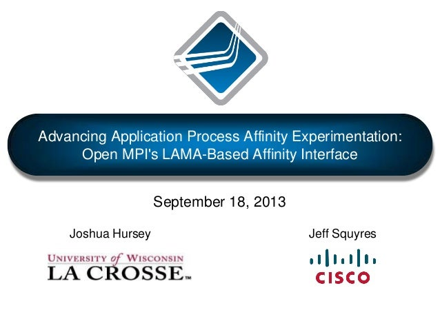 Advancing Application Process Affinity Experimentation: Open MPI's LAMA-Based Affinity Interface Jeff Squyres September 18...