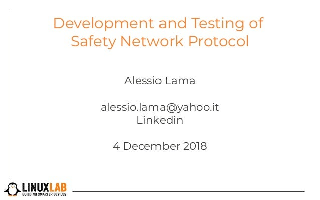 Development and Testing of Safety Network Protocol Alessio Lama alessio.lama@yahoo.it Linkedin 4 December 2018