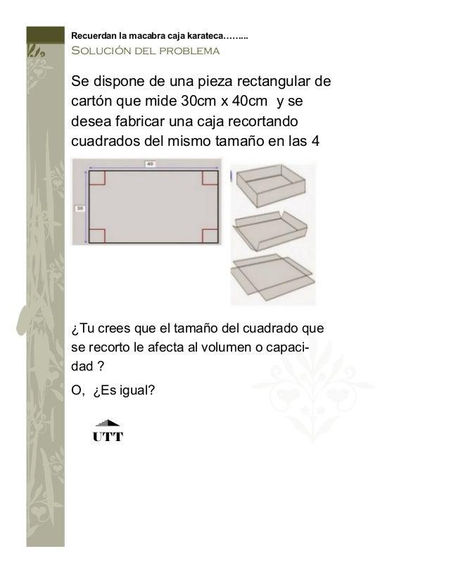 Recuerdan la macabra caja karateca……...  Solución del problema  Se dispone de una pieza rectangular de cartón que mide 30c...
