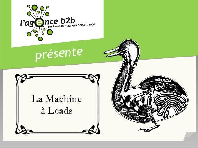 présenteLa Machine  à Leads