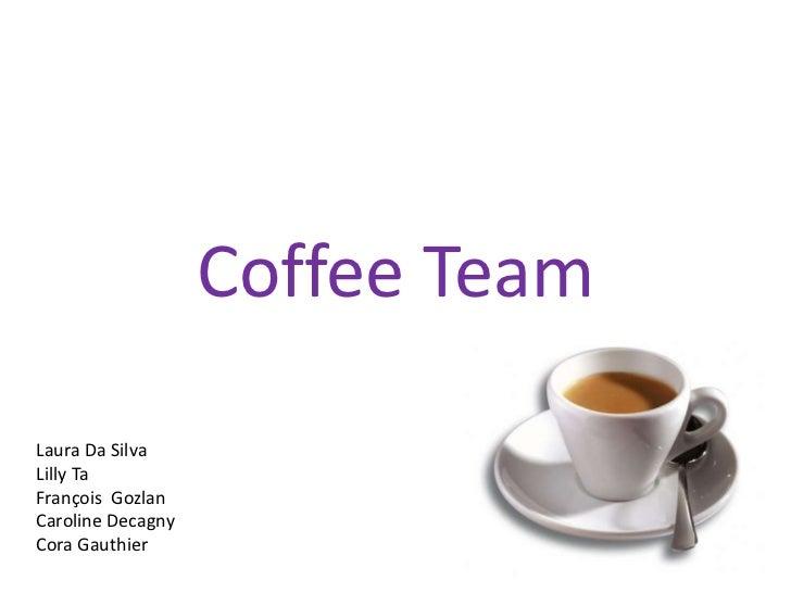 Coffee TeamLaura Da SilvaLilly TaFrançois GozlanCaroline DecagnyCora Gauthier