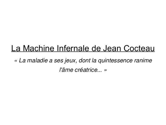 La Machine Infernale de Jean Cocteau « La maladie a ses jeux, dont la quintessence ranime l'âme créatrice... »