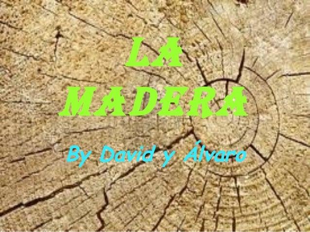 La madera By David y Álvaro