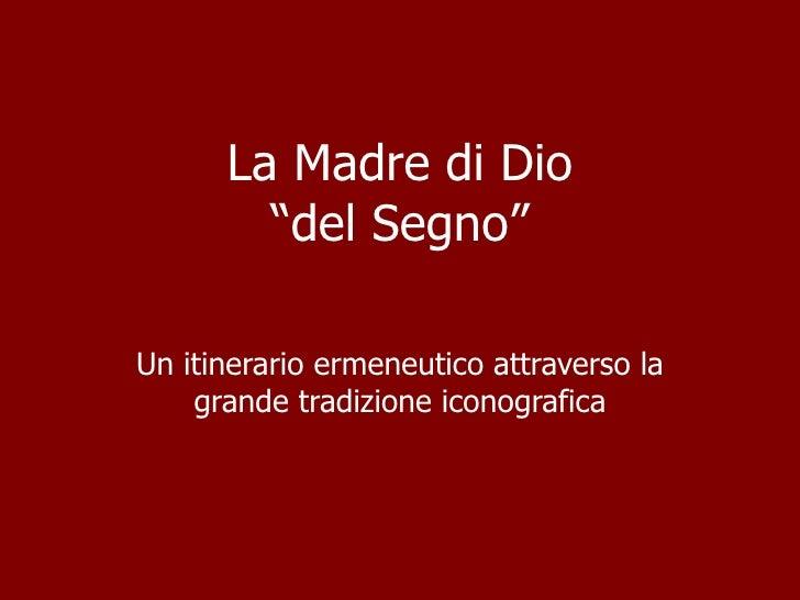 """La Madre di Dio """"del Segno"""" Un itinerario ermeneutico attraverso la grande tradizione iconografica"""