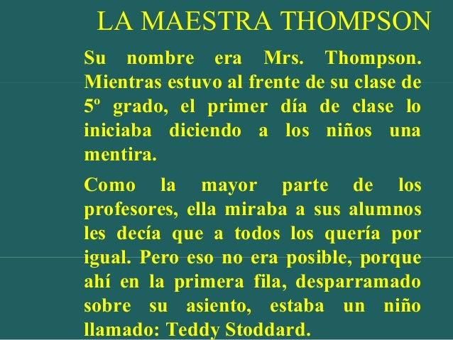 LA MAESTRA THOMPSON Su nombre era Mrs. Thompson. Mientras estuvo al frente de su clase de 5º grado, el primer día de clase...