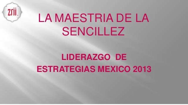 LIDERAZGO DE ESTRATEGIAS MEXICO 2013 LA MAESTRIA DE LA SENCILLEZ