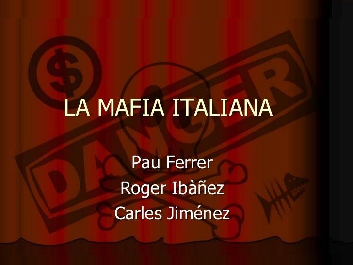 LA MAFIA ITALIANA<br />Pau Ferrer<br />Roger Ibàñez<br />Carles Jiménez<br />