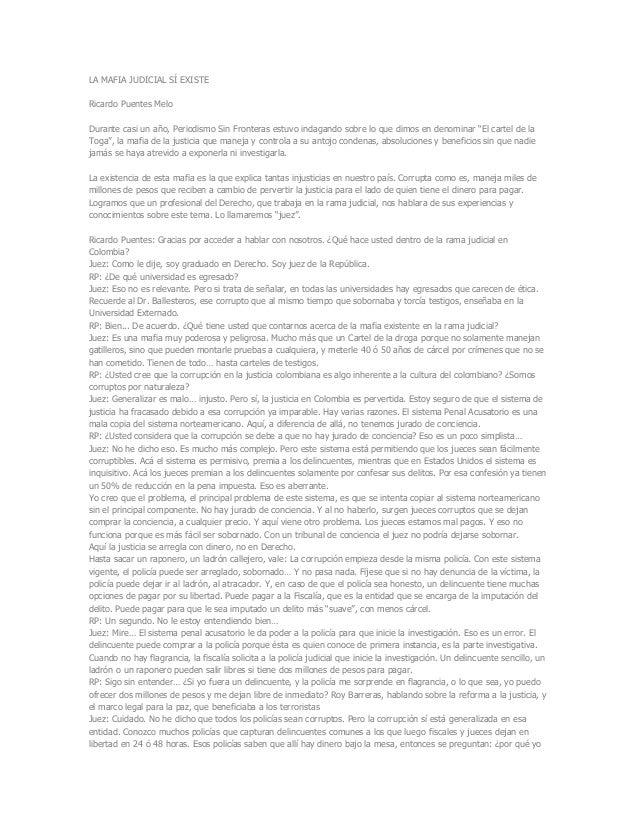 LA MAFIA JUDICIAL SÍ EXISTE Ricardo Puentes Melo Durante casi un año, Periodismo Sin Fronteras estuvo indagando sobre lo q...