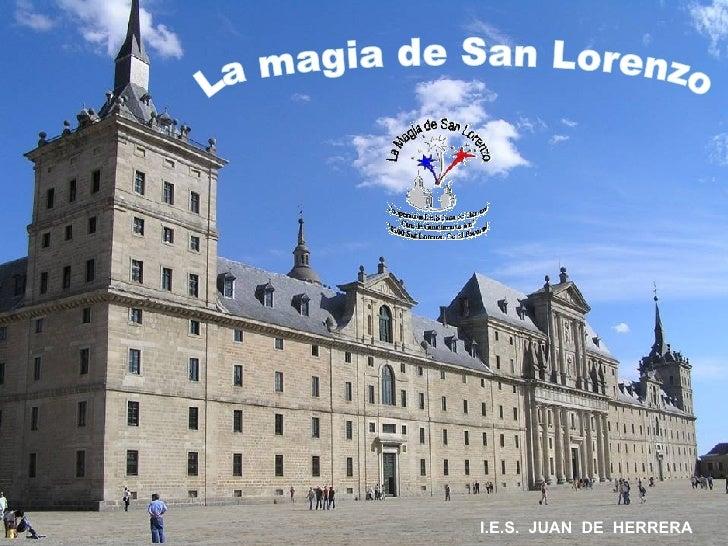 La magia de San Lorenzo I.E.S.  JUAN  DE  HERRERA