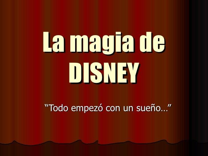 """La magia de DISNEY """" Todo empezó con un sueño…"""""""