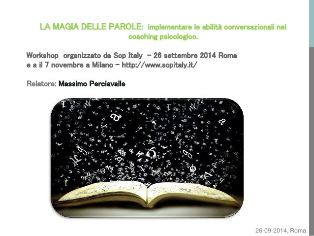 26-09-2014, Roma  LA MAGIA DELLE PAROLE: implementare le abilità conversazionali nel coaching psicologico. Workshop organi...