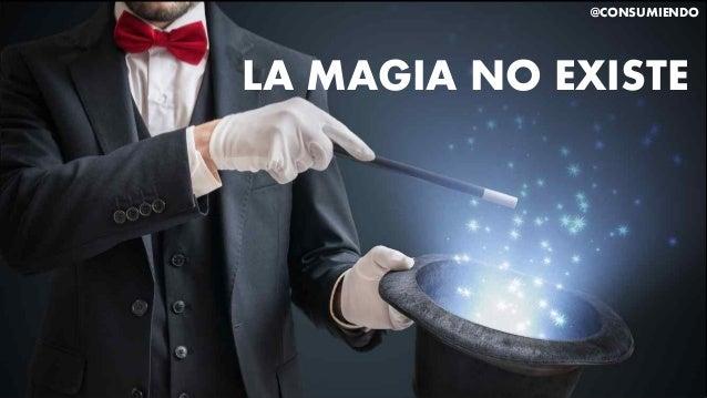 @CONSUMIENDO LA MAGIA NO EXISTE
