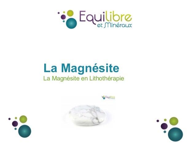 La Magnésite La Magnésite en Lithothérapie