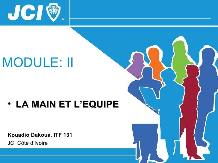 MODULE: II• LA MAIN ET L'EQUIPEKouadio Dakoua, ITF 131JCI Côte d'Ivoire