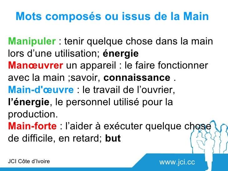 Mots composés ou issus de la MainManipuler : tenir quelque chose dans la mainlors d'une utilisation; énergieManœuvrer un a...