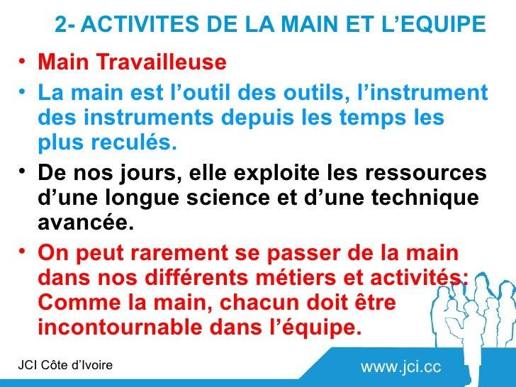 2- ACTIVITES DE LA MAIN ET L'EQUIPE• Main Travailleuse• La main est l'outil des outils, l'instrument  des instruments depu...