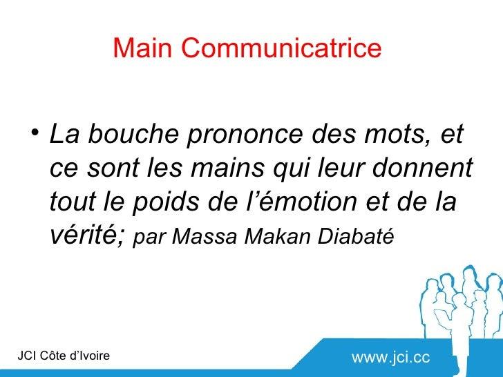 Main Communicatrice  • La bouche prononce des mots, et    ce sont les mains qui leur donnent    tout le poids de l'émotion...