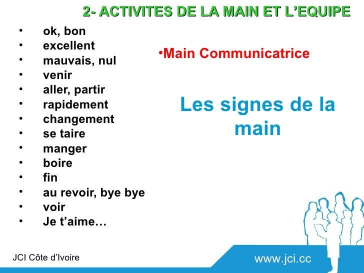2- ACTIVITES DE LA MAIN ET L'EQUIPE •     ok, bon •     excellent •     mauvais, nul                             •Main Com...