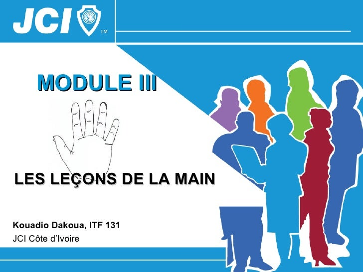 MODULE IIILES LEÇONS DE LA MAINKouadio Dakoua, ITF 131JCI Côte d'Ivoire