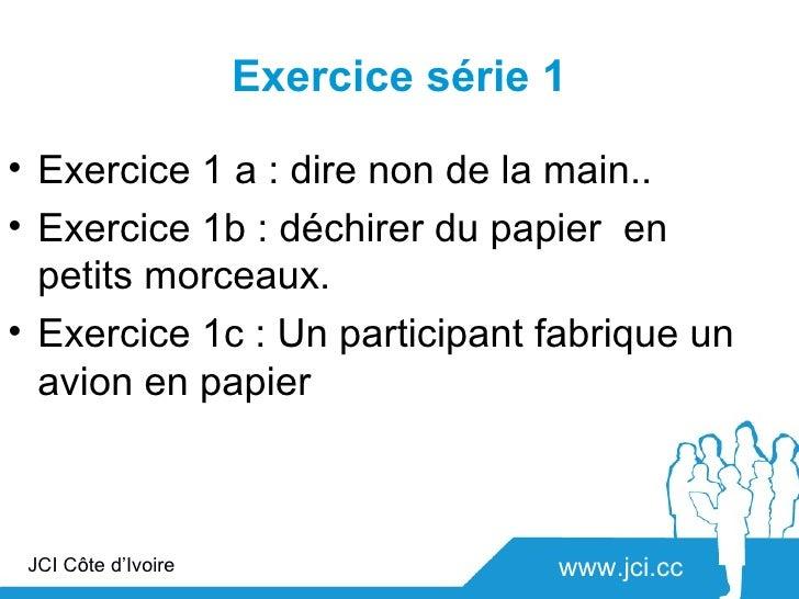 Exercice série 1• Exercice 1 a : dire non de la main..• Exercice 1b : déchirer du papier en  petits morceaux.• Exercice 1c...