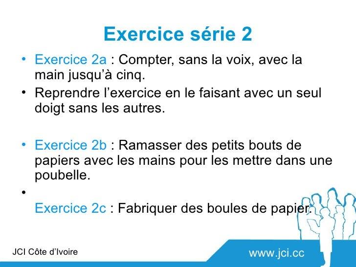 Exercice série 2  • Exercice 2a : Compter, sans la voix, avec la    main jusqu'à cinq.  • Reprendre l'exercice en le faisa...