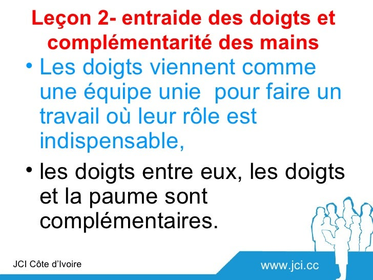 Leçon 2- entraide des doigts et     complémentarité des mains   • Les doigts viennent comme     une équipe unie pour faire...