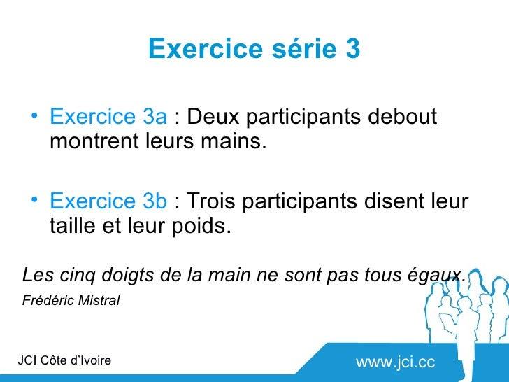 Exercice série 3  • Exercice 3a : Deux participants debout    montrent leurs mains.  • Exercice 3b : Trois participants di...