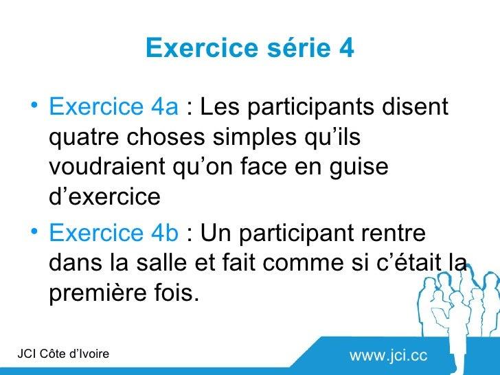 Exercice série 4  • Exercice 4a : Les participants disent    quatre choses simples qu'ils    voudraient qu'on face en guis...