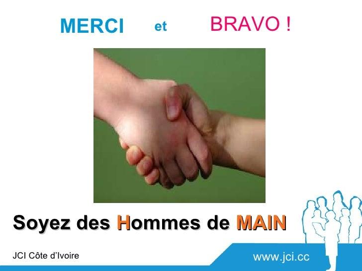 MERCI   et   BRAVO !Soyez des Hommes de MAINJCI Côte d'Ivoire           www.jci.cc