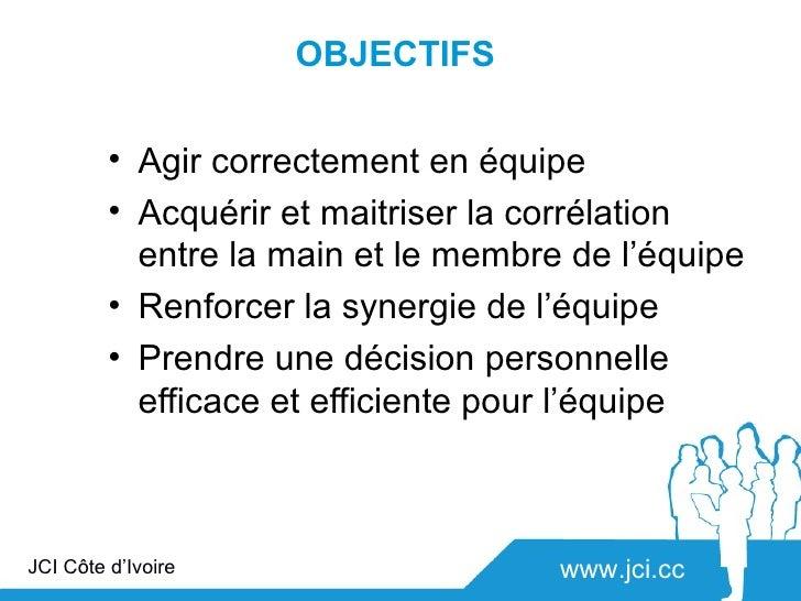 OBJECTIFS         • Agir correctement en équipe         • Acquérir et maitriser la corrélation           entre la main et ...