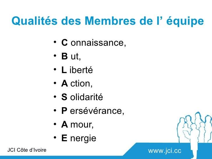 Qualités des Membres de l' équipe                    •   C onnaissance,                    •   B ut,                    • ...