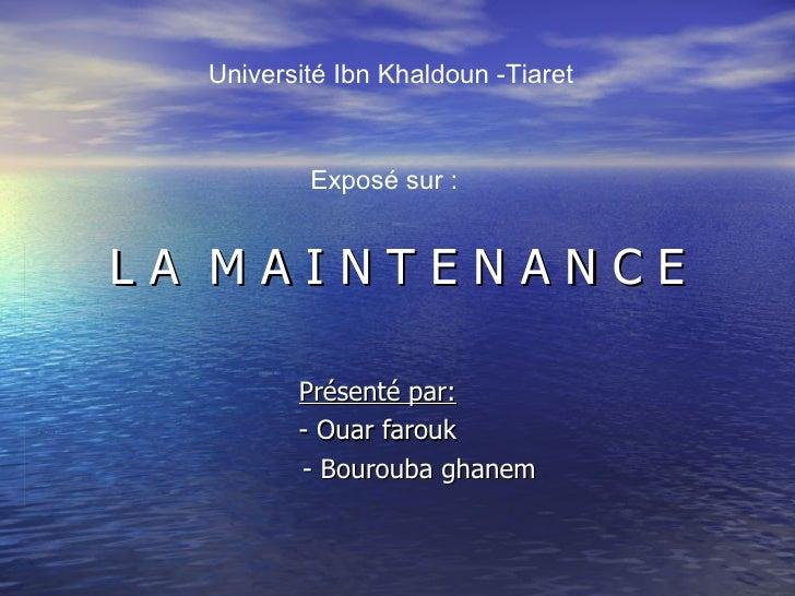 L A  M A I N T E N A N C E Présenté par: - Ouar farouk - Bourouba ghanem Exposé sur : Université Ibn Khaldoun -Tiaret