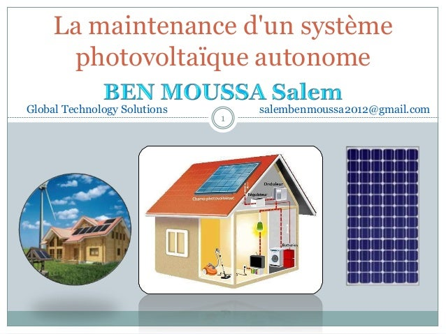 La maintenance d'un système photovoltaïque autonome 1 Global Technology Solutions salembenmoussa2012@gmail.com