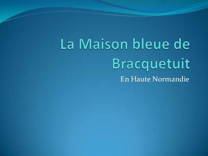 La Maison bleue de Bracquetuit<br />En Haute Normandie<br />