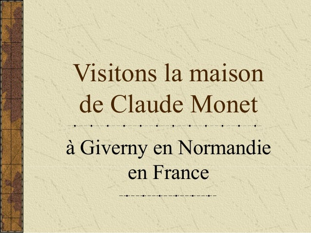 Visitons la maison de Claude Monet à Giverny en Normandie en France