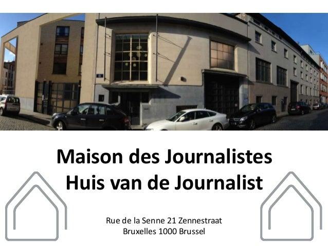 Maison des JournalistesHuis van de Journalist     Rue de la Senne 21 Zennestraat         Bruxelles 1000 Brussel