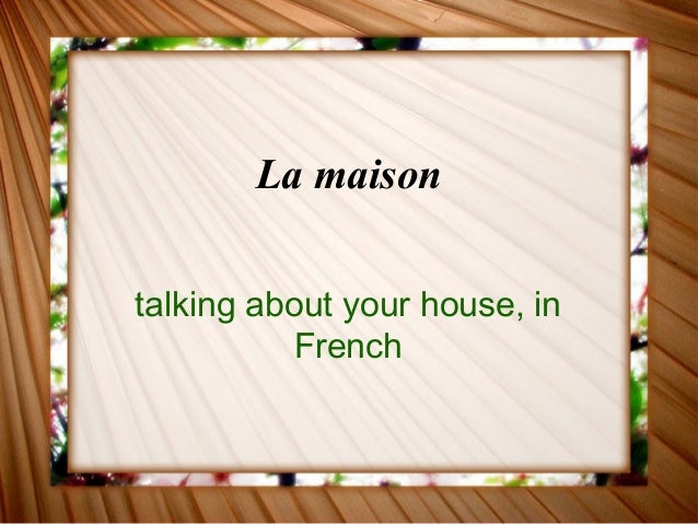 La maison talking about your house, in French