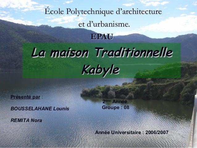 La maison TraditionnelleLa maison TraditionnelleKabyleKabyleÉcole Polytechnique d'architectureÉcole Polytechnique d'archit...