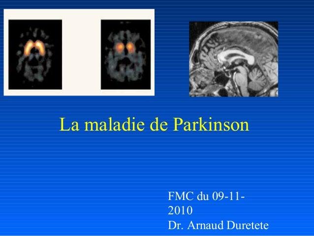 La maladie de Parkinson FMC du 09-11- 2010 Dr. Arnaud Duretete