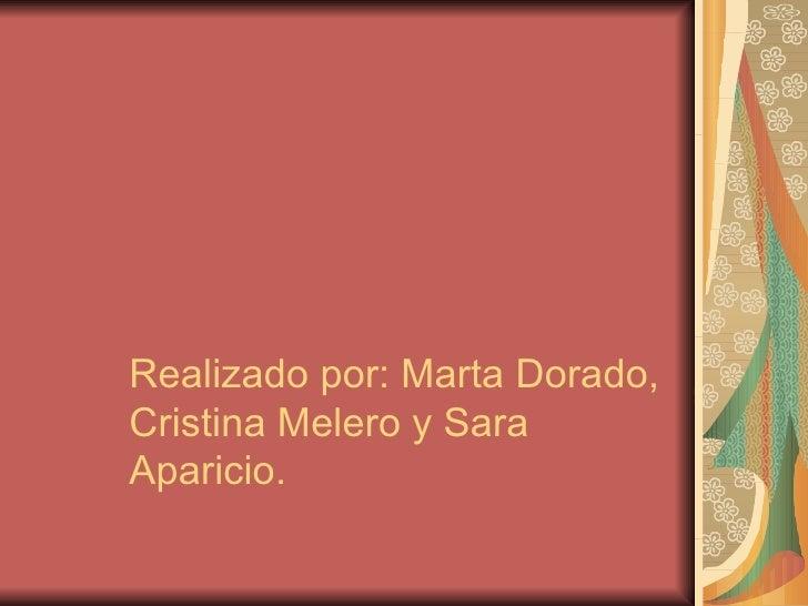 Realizado por: Marta Dorado,Cristina Melero y SaraAparicio.
