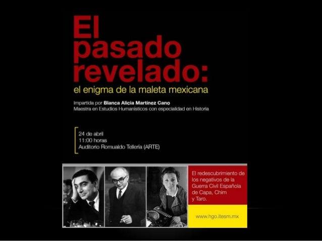 • La exhibición fotográfica mundial itinerante La Maleta Mexicana realizada con una selección de 4.500 negativos correspon...